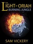 Sam Vickery - The Light of Oriah: Burning Jungle artwork