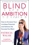 Blind Ambition How To Envision Your Limitless Potential And Achieve The Success You Want