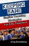 Keeping Sane English Teaching Strategies For ESL Teachers