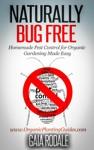 Naturally Bug Free Homemade Pest Control For Organic Gardening Made Easy