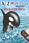 A To Z Mysteries Super Edition 7 Operation Orca