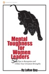 Mental Toughness For Women Leaders 52 Tips To Recognize And Utilize Your Greatest Strengths