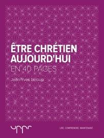 ÊTRE CHRéTIEN AUJOURDHUI  - EN 40 PAGES