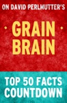 Grain Brain By David Perlmutter Top 50 Facts Countdown