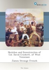 Sketches And Eccentricities Of Col David Crockett Of West Tennessee