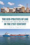 The Geo-Politics Of LNG In Trinidad And Tobago And Venezuela In The 21st Century