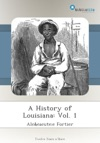 A History Of Louisiana Vol 1