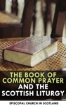 The Book Of Common Prayer And The Scottish Liturgy