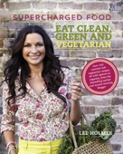 Lee Holmes - Supercharged Food: Eat Clean, Green and Vegetarian artwork