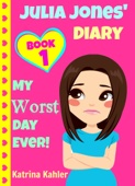 Julia Jones' Diary: Book 1: My Worst Day Ever! An Exciting and Inspiring Book for Girls