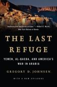 The Last Refuge: Yemen, al-Qaeda, and America's War in Arabia - Gregory D. Johnsen Cover Art