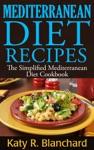 Mediterranean Diet Recipes The Simplified Mediterranean Diet Cookbook