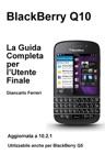 BlackBerry Q10 - La Guida Completa Per LUtente Finale