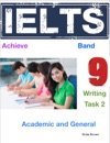 Ielts Writing Task 2 - Achieve Band 9 - Academic And General