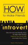 How To Make Friends As An Introvert Discover Introvert-Friendly Ways To Meet New People Improve Your Social Skills And Make New Friends