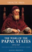 The Wars of the Papal States 1492-1517 - Italian Princes, Warrior Popes, and Holy Roman Emperors