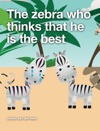 The Zebra Who Thinks That He Is The Best