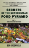 Ben Greenfield - Secrets of the Superhuman Food Pyramid: Lose Fat, Build Muscle & Defy Aging With The World's Healthiest Food Pyramid artwork