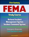 21st Century FEMA Study Course National Incident Management System Incident Command System Emergency Responder Field Operations Guide