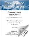 Free Grace Broadcaster - Issue 226 - Christ Upon The Cross