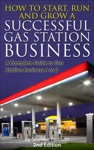 How To Start Run And Grow A Successful Gas Station Business A Complete Guide To Gas Station Business A To Z