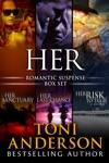 Her  Romantic Suspense Series Box Set Volume I