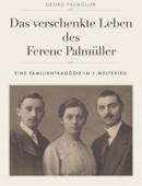 Das verschenkte Leben des Ferenc Palmüller