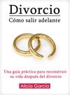 Divorcio Cmo Salir Adelante - Una Gua Prctica Para Reconstruir Su Vida Despus Del Divorcio
