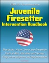 FEMA US Fire Administration Juvenile Firesetter Intervention Handbook Firestarters Arson Control And Prevention Youth At Risk Interviews And Surveys Program Development And Implementation