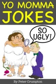 Yo Momma So Ugly Jokes - Peter Crumpton Cover Art