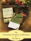 The Christian Fiction Collection For Women Three Faith-Filled Novels