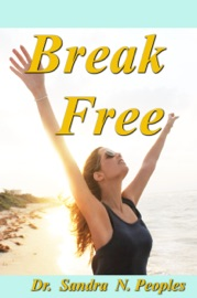 BREAK FREE: HOW TO OVERCOME YOUR FEARS AND FINALLY LIVE LIFE ON PURPOSE