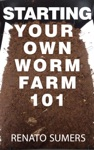 Starting Your Own Worm Farm 101