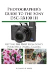 Photographers Guide To The Sony DSC-RX100 III