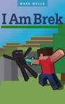 I Am Brek An Unofficial Minecraft Book For Kids Ages 9 - 12 Preteen