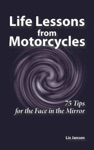 Life Lessons From Motorcycles Seventy-Five Tips For The Face In The Mirror