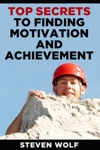 Top Secrets To Finding Motivation And Achievement