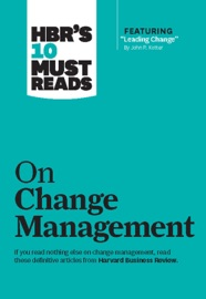 HBRS 10 MUST READS ON CHANGE MANAGEMENT (INCLUDING FEATURED ARTICLE