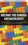 Become The Famous Archaeologist - LEGO Indiana Jones The Original Adventures Unofficial Video Game Guide