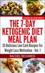 The 7-Day Ketogenic Diet Meal Plan 35 Delicious Low Carb Recipes For Weight Loss Motivation - Volume 1