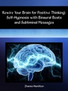 Rewire Your Brain For Positive Thinking Self-Hypnosis With Binaural Beats And Subliminal Messages