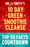 10-Day Green Smoothie Cleanse By JJ Smith Top 50 Facts Countdown