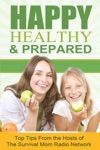 Happy Healthy And Prepared Top Tips From The Hosts Of The Survival Mom Radio Network