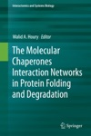 The Molecular Chaperones Interaction Networks In Protein Folding And Degradation