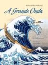 A Grande Onda Katsushika Hokusai
