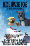 Those Amazing Dogs Book 3 At The Arctic Circle