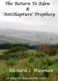 THE RETURN TO EDEN & THE ANTI RAPTURE PROPHESY