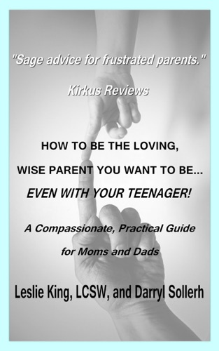 How to be the Loving Wise Parent You Want To BeEven With Your Teenager