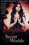 Beyond Secret Worlds Nine Tales Of Paranormal Fantasy And Romance