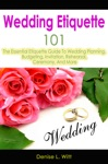Wedding Etiquette 101 The Essential Etiquette Guide To Wedding Planning Budgeting Invitation Rehearsal Ceremony And More
